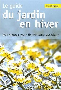 Le guide du jardin en hiver 250 plantes pour fleurir for Plantes exterieur hiver